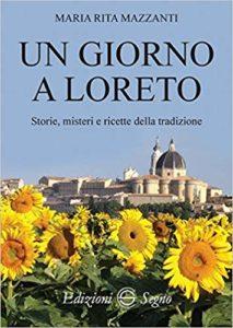 Un giorno a Loreto. Storie, misteri e ricette della tradizione
